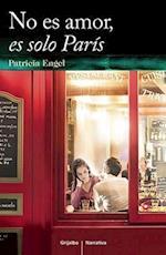 No Es Amor Es Solo Paris / It's Not Love, It's Just Paris af Patricia Engel