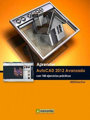 Aprender Autocad 2012 Avanzado con 100 ejercicios prácticos af MEDIAactive