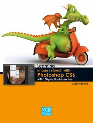Learning image retouch with photoshop CS6 with 100 practical exercices af MEDIAactive