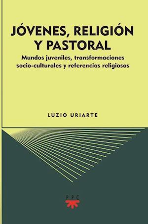 Jóvenes, religión y pastoral (eBook-ePub) af Luzio Uriarte