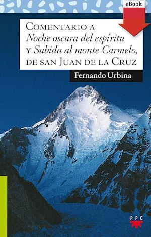"""Comentario a """"Noche oscura del espíritu"""" y """"Subida al monte Carmelo"""", de san Juan de la Cruz (eBook-ePub)"""