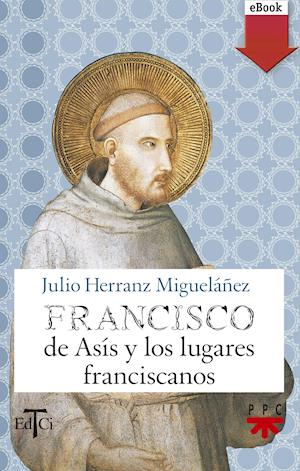 Francisco de Asís y los lugares franciscanos (eBook-ePub)