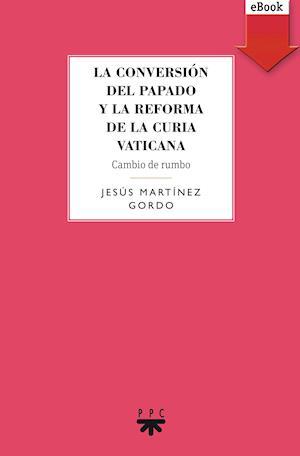 La conversión del papado y la reforma de la curia vaticana (eBook-ePub) af Jesús Martínez Gordo