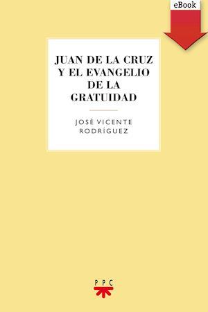 Juan de la Cruz y evangelio de la gratuidad (eBook-ePub)