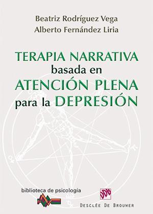 Terapia narrativa basada en la atención plena para la depresión af Alberto Fernández Liria, Beatriz Rodríguez Vega