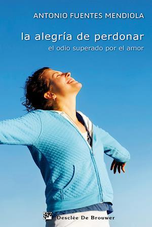 La alegría de perdonar af Antonio Fuentes Mendiola