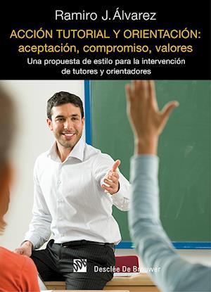 Acción tutorial y orientación: aceptación, compromiso, valores af Ramiro Juan Álvarez Fernández