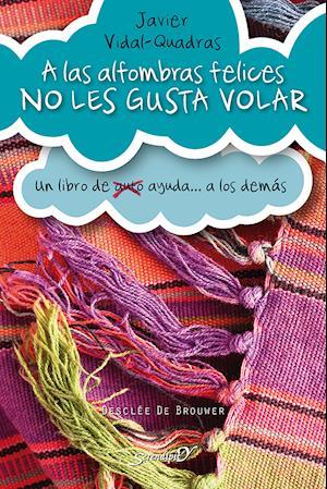 A las alfombras felices no les gusta volar af Javier Vidal-Quadras Trías De Bes