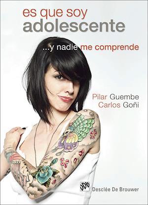 Es que soy adolescente ...y nadie me comprende af Carlos Goni Zubieta, Pilar Guembe Mañeru