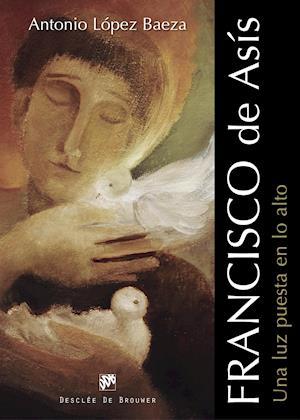 Francisco de Asís. Una luz puesta en lo alto