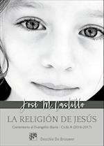 La religión de Jesús. Comentarios al Evangelio diario Ciclo A (2016-2017) af José María Castillo Sánchez