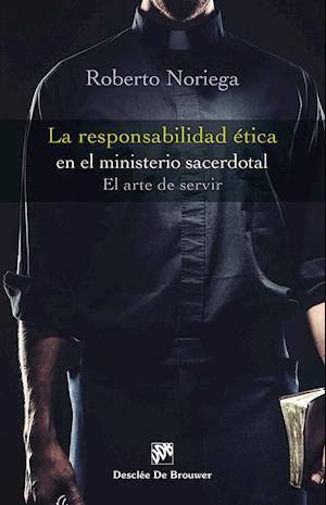 La responsabilidad ética en el ministerio sacerdotal. El arte de servir