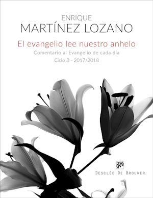 El evangelio lee nuestro anhelo. af Enrique Martínez Lozano