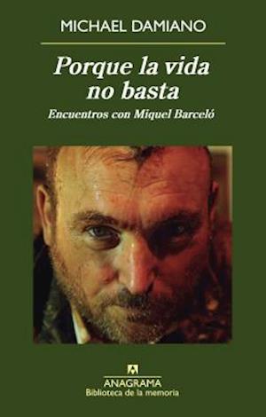 Porque La Vida No Basta. Encuentros Con Miquel Barcelo