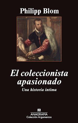 El coleccionista apasionado af Philipp Blom