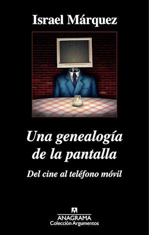 Una genealogía de la pantalla: del cine al teléfono móvil af Israel Márquez