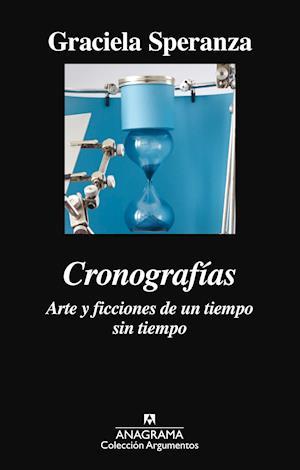 Cronografías. Arte y ficciones de un tiempo sin tiempo af Graciela Speranza