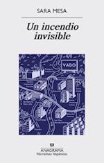 Un incendio invisible/ An Invisible Fire af Sara Mesa