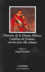 Historia de La Monja Alferez, Catalina de Erauso, Escrita Por Ella Misma (Letras Hispanicas, nr. 524)