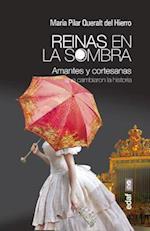 Reinas En La Sombra. Amantes y Cortesanas Que Cambiaron La Historia af Maria Del Pilar Queralt