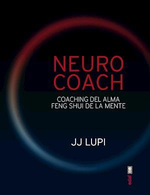 Neuro coach. Coaching del alma. Feng shui de la mente.