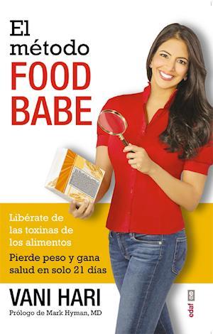 El método Food Babe. Libérate de las toxinas de los alimentos. Pierde peso y gana salud en solo 21 días.