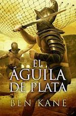 El Aguila de Plata = The Silver Eagle