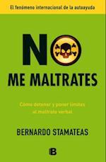 No Me Maltrates = Do Not Mistreat Me af Bernardo Stamateas