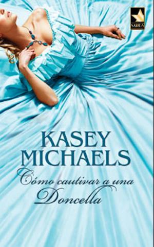 Cómo cautivar a una doncella af Kasey Michaels
