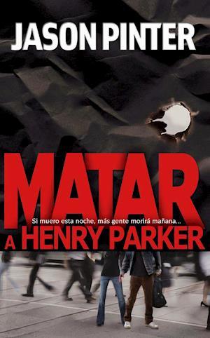 Matar a Henry Parker af Jason Pinter