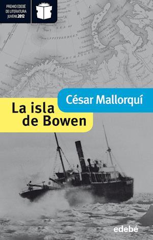 La isla de Bowen (Premio Nacional de Literatura Infantil y Juvenil 2013-Premio Edebé 2012)