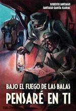 Bajo el fuego de las balas pensaré en ti af Roberto García Santiago, Santiago García Clairac