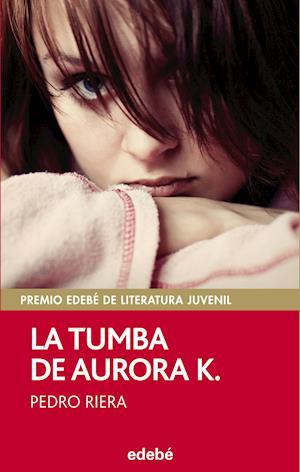 La tumba de Aurora K. (Premio EDEBÉ juvenil 2014)