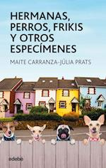 Hermanas, perros, frikis y otros especímenes