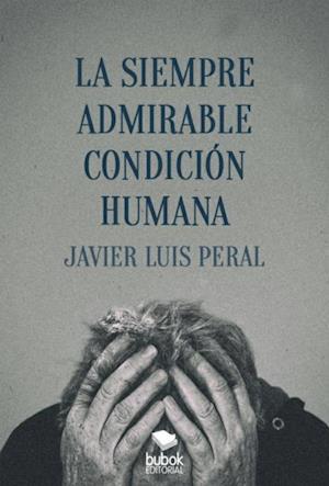 La siempre admirable condición humana af Javier Luis Peral