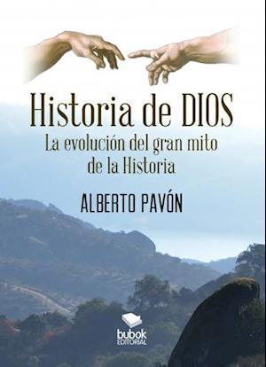 Historia de Dios. La evolución del gran mito de la historia af Alverto Pavón