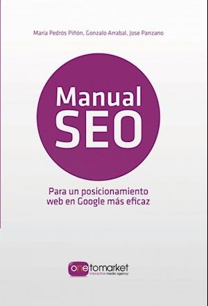 Manual SEO. Posicionamiento web en Google para un marketing más eficaz