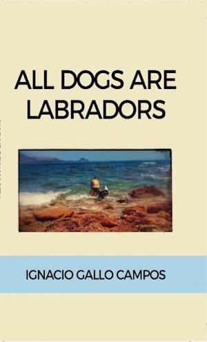 All dogs are Labradors af Ignacio Gallo Campos