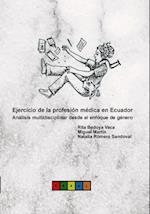 Ejercicio de la profesión médica en Ecuador. Análisis multidisciplinar desde el enfoque de género af Rita Vaca Bedoya, Miguel Mateo Martín, Natalia Sandoval Romero