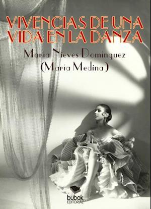 Viviencias de una vida en la danza af María Nieves Domínguez