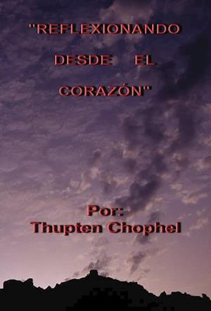 REFLEXIONANDO DESDE EL CORAZÓN af Thupten Chophel