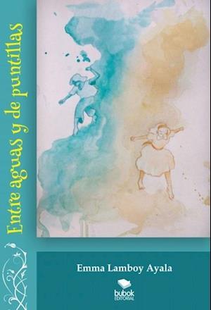 Entre aguas y de puntillas af Emma Ayala Lamboy