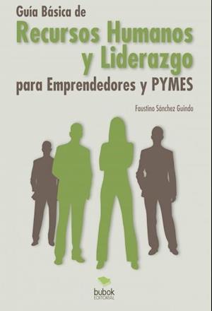 Guía Básica de Recursos Humanos y Liderazgo para Emprendedores y PYMES af Faustino Sánchez