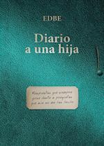 Diario a Una Hija (Respuestas Que Siempre Quise Darte a Preguntas Que Aun No Me Has Hecho) af Edbe
