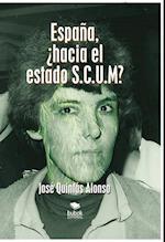ESPAÑA, ¿HACIA EL ESTADO S.C.U.M? af José Alonso Quintas