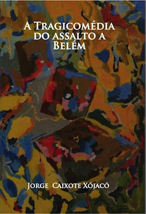 A Tragicomédia do assalto a Belém af Jorge Xojaco