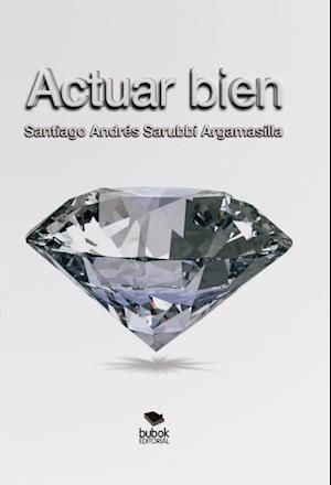 Actuar Bien af Santiago Argamasilla Andrés Sarubbi