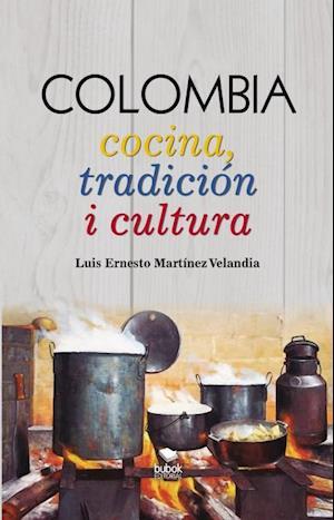 COLOMBIA Cocina, tradición i cultura af Luis Ernesto Martínez Velandia