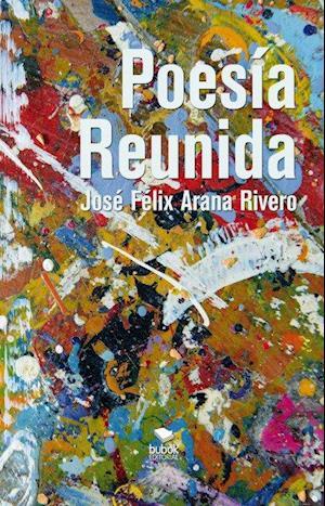 Poesía Reunida af José Félix Arana Rivero