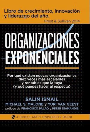 Organizaciones Exponenciales af Michael Malone S., Salim Ismail, Yuri Geest Van
